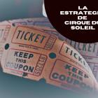 Descubre el secreto que Cirque du Soleil para revolucionar el Mercado
